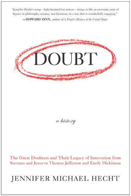 Doubt: A History. the Great Doubters and Their Legacy of Innovation from Socrates and Jesus to Thomas Jefferson a... (Paperback)