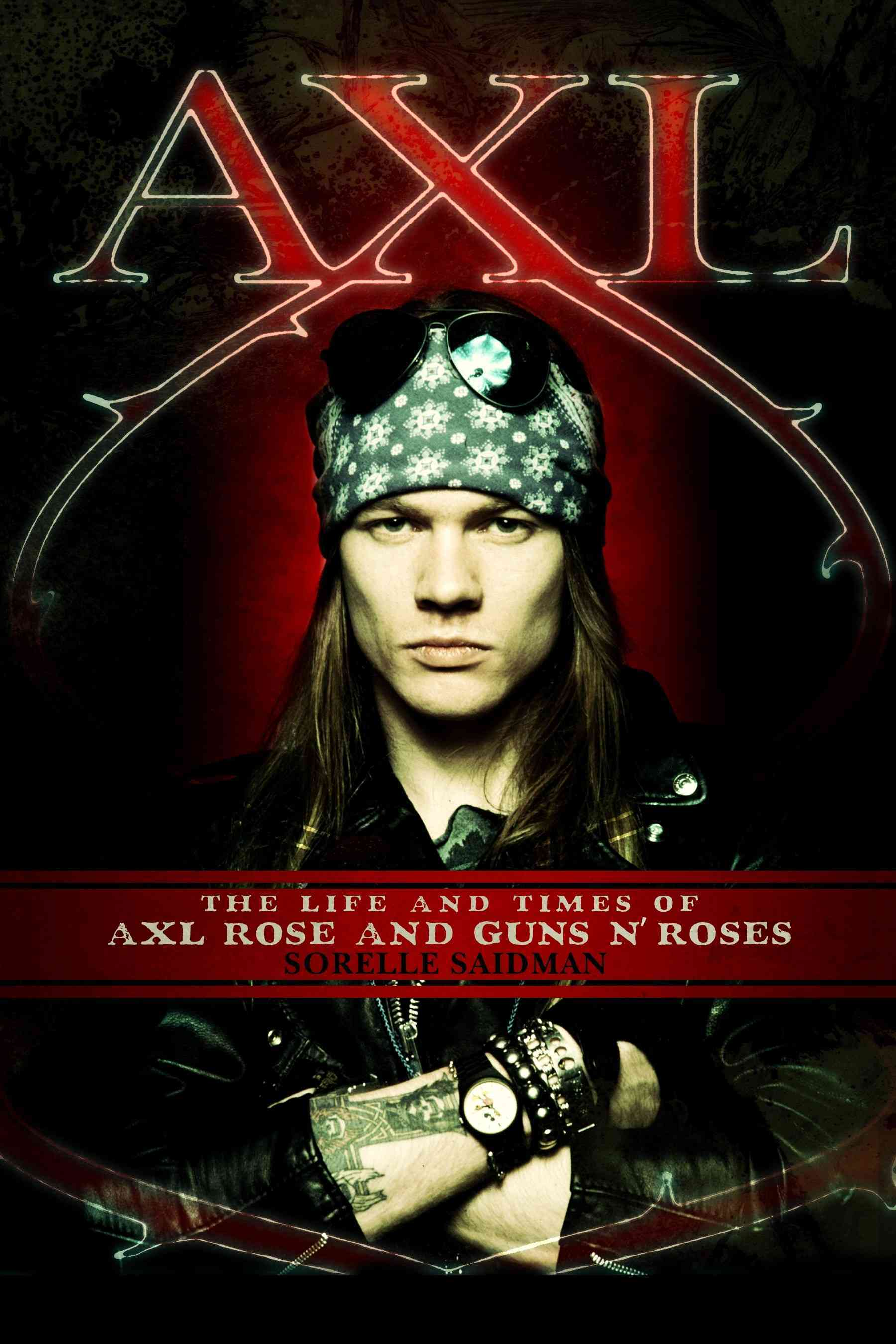 Axl: The Life And Times of Axl Rose And Guns N' Roses (Hardcover)