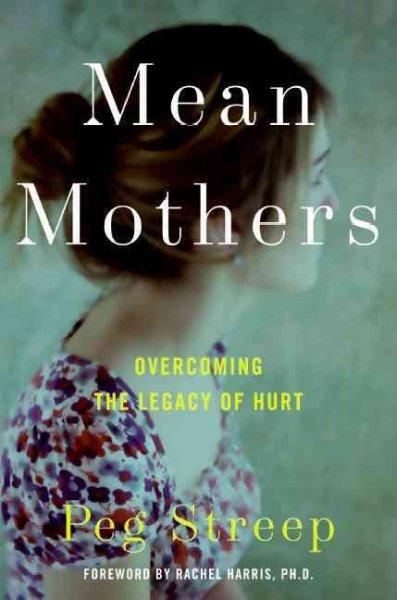 Mean Mothers: Overcoming the Legacy of Hurt (Hardcover)