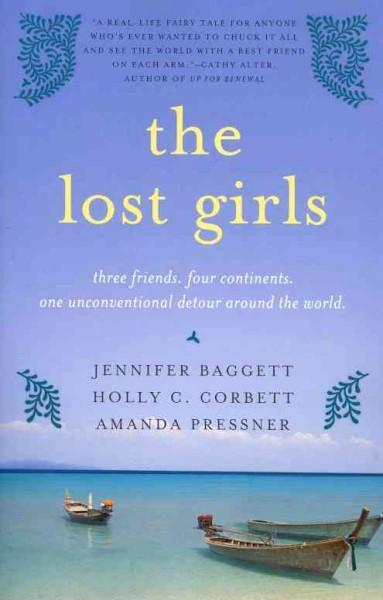 The Lost Girls: Three Friends. Four Continents. One Unconventional Detour Around the World. (Paperback)