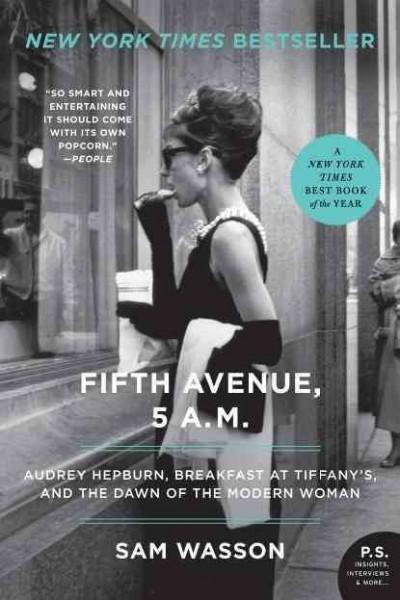 Fifth Avenue, 5 A.M.: Audrey Hepburn, Breakfast at Tiffany's, and the Dawn of the Modern Woman (Paperback)
