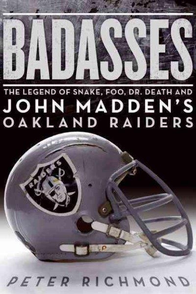Badasses: The Legend of Snake, Foo, Dr. Death, and John Madden's Oakland Raiders (Hardcover)