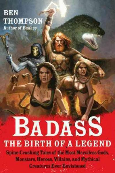 Badass: The Birth of a Legend: Spine-Crushing Tales of the Most Merciless Gods, Monsters, Heroes, Villains,and My... (Paperback)