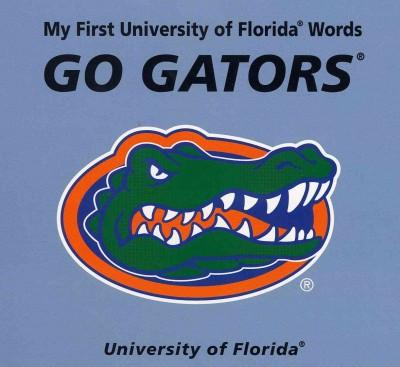 My First University of Florida Words Go Gators (Board book)