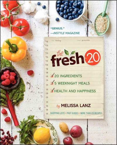 The Fresh 20: 20-Ingredient Meal Plans for Health and Happiness 5 Nights a Week (Paperback)