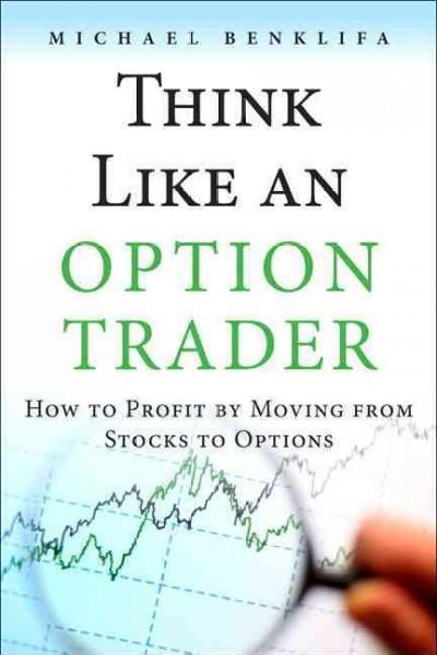 Think Like an Option Trader: How to Profit by Moving from Stocks to Options (Hardcover)