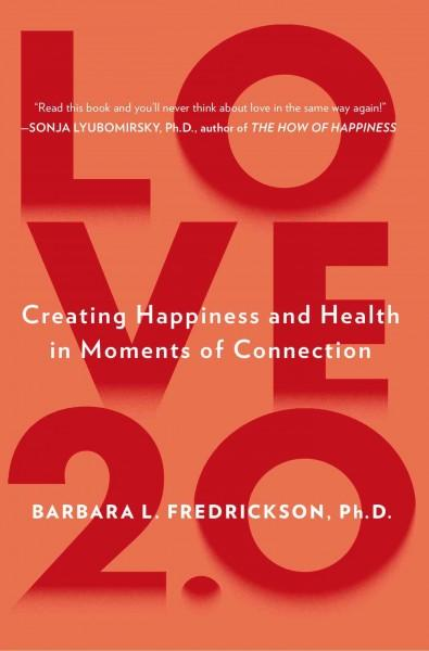 Love 2.0: Creating Happiness and Health in Moments of Connection (Paperback)