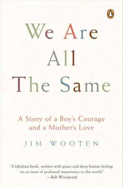 We Are All the Same: A Story of a Boy's Courage And a Mother's Love (Paperback)