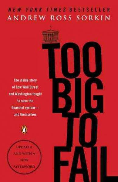 Too Big to Fail: The Inside Story of How Wall Street and Washington Fought to Save the Financial System--and Them... (Paperback)