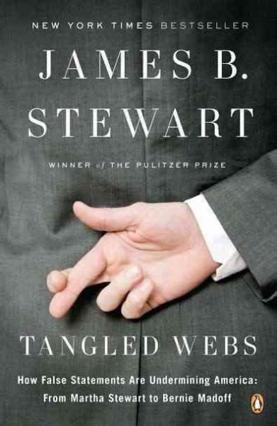 Tangled Webs: How False Statements Are Undermining America: From Martha Stewart to Bernie Madoff (Paperback)