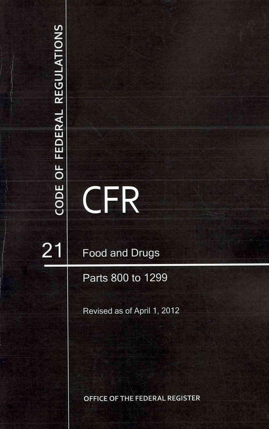 Code of Federal Regulations Title 21 Food and Drugs: Parts 800-1299: Revised April 1, 2012 (Paperback)