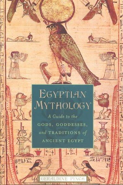 Egyptian Mythology: A Guide to the Gods, Goddesses, and Traditions of Ancient Egypt (Paperback)