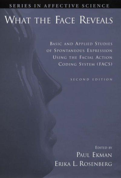 What The Face Reveals: Basic And Applied Studies Of Spontaneous Expression Using The Facial Action Coding System ... (Hardcover)