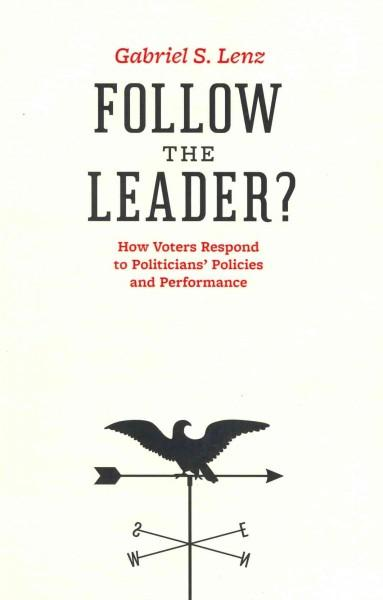 Follow the Leader?: How Voters Respond to Politicians' Policies and Performance (Paperback)
