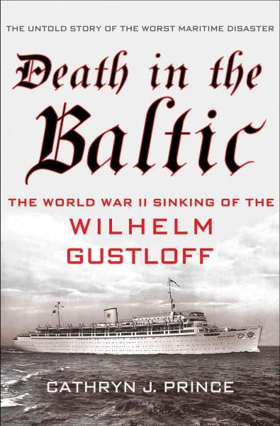 Death in the Baltic: The World War II Sinking of the Wilhelm Gustloff (Hardcover)