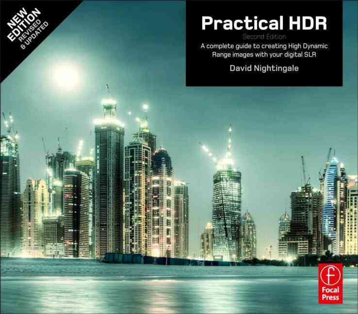 Practical HDR: The Complete Guide to Creating High Dynamic Range Images With Your Digital SLR (Paperback)