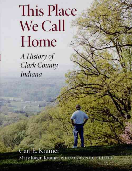 This Place We Call Home: A History of Clark County, Indiana (Hardcover)