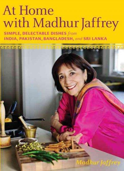 At Home With Madhur Jaffrey: Simple, Delectable Dishes from India, Pakistan, Bangladesh, & Sri Lanka (Hardcover)
