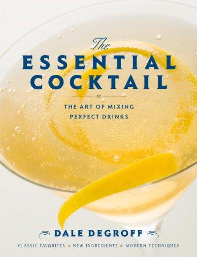The Essential Cocktail: The Art of Mixing Perfect Drinks: Classic Favorites, New Ingredients, Modern Technique (Hardcover)