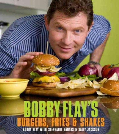 Bobby Flay's Burgers, Fries, and Shakes (Hardcover)