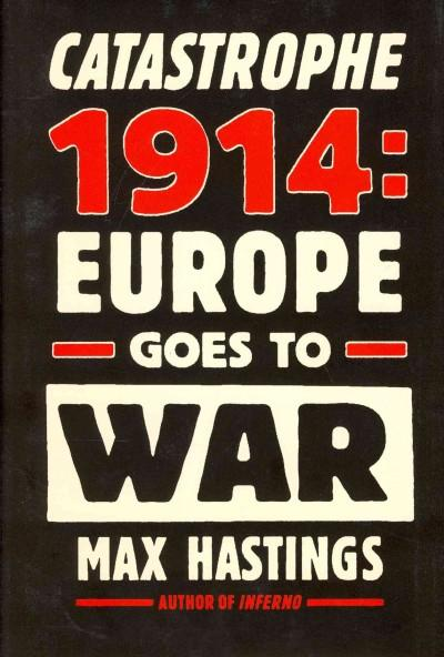 Catastrophe 1914: Europe Goes to War (Hardcover)