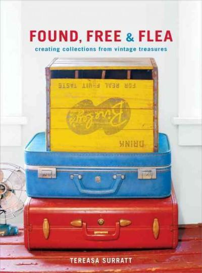 Found, Free, & Flea: Creating Collections from Vintage Treasures (Hardcover)