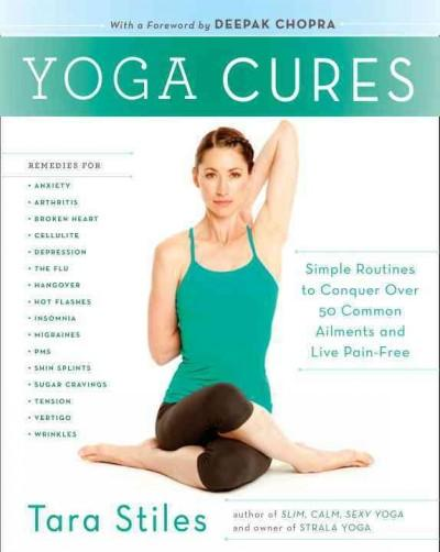 Yoga Cures: Simple Routines to Conquer More Than 50 Common Ailments and Live Pain-Free (Paperback)