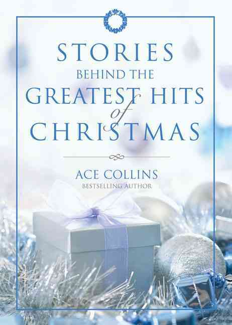 Stories Behind the Greatest Hits of Christmas (Hardcover)