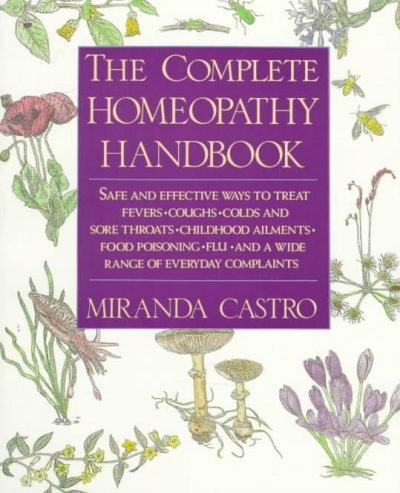 The Complete Homeopathy Handbook: A Guide to Everyday Health Care (Paperback)
