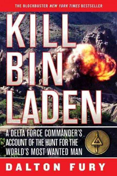Kill Bin Laden: A Delta Force Commander's Account of the Hunt for the World's Most Wanted Man (Paperback)
