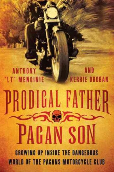 Prodigal Father, Pagan Son: Growing Up Inside the Dangerous World of the Pagans Motorcycle Club (Hardcover)