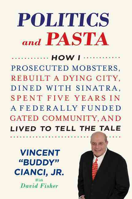 Politics and Pasta: How I Prosecuted Mobsters, Rebuilt a Dying City, Dined with Sinatra, Spent Five Years in a Fe... (Hardcover)