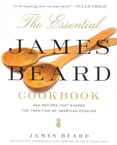 The Essential James Beard Cookbook: 450 Recipes That Shaped the Tradition of American Cooking (Hardcover)