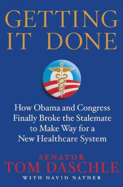 Getting It Done: How Obama and Congress Finally Broke the Stalemate to Make Way for Health Care Reform (Hardcover)
