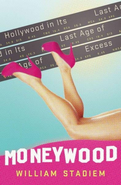 Moneywood: Hollywood in Its Last Age of Excess (Hardcover)