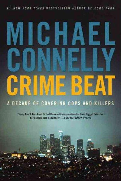 Crime Beat: A Decade of Covering Cops and Killers (Paperback)