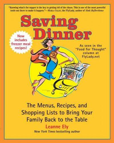 Saving Dinner: The Menus, Recipes, and Shopping Lists to Bring Your Family Back to the Table (Paperback)