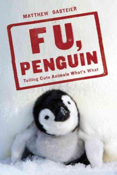 F. U., Penguin: Telling Cute Animals What's What (Paperback)