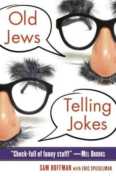 Old Jews Telling Jokes: 5,000 Years of Funny Bits and Not-So-Kosher Laughs (Paperback)