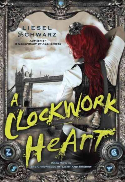 A Clockwork Heart: Book Two in the Chronicles of Light and Shadow (Hardcover)
