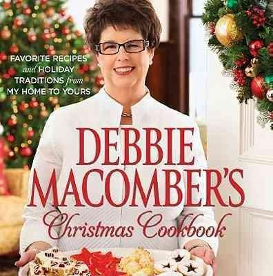 Debbie Macomber's Christmas Cookbook: Favorite Recipes and Holiday Traditions from My Home to Yours (Hardcover)