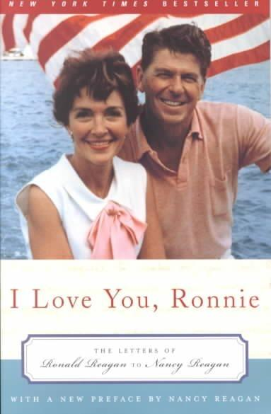 I Love You, Ronnie: The Letters of Ronald Reagan to Nancy Reagan (Paperback)