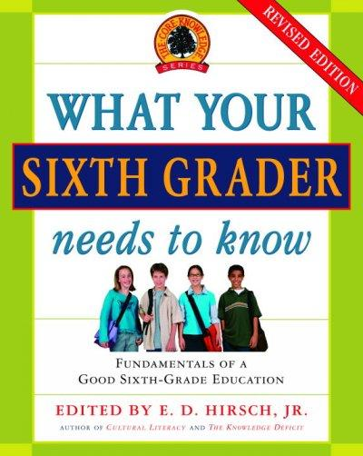 What Your Sixth Grader Needs to Know: Fundamentals of a Good Sixth - Grade Education (Paperback)
