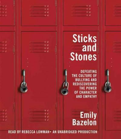 Sticks and Stones: Defeating the Culture of Bullying and Rediscovering the Power of Character and Empathy (CD-Audio)