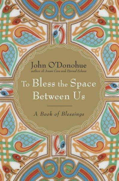 To Bless the Space Between Us: A Book of Blessings (Hardcover)