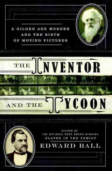 The Inventor and the Tycoon: A Gilded Age Murder and the Birth of Moving Pictures (Hardcover)