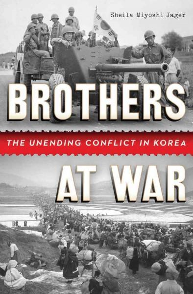 Brothers at War: The Unending Conflict in Korea (Hardcover)