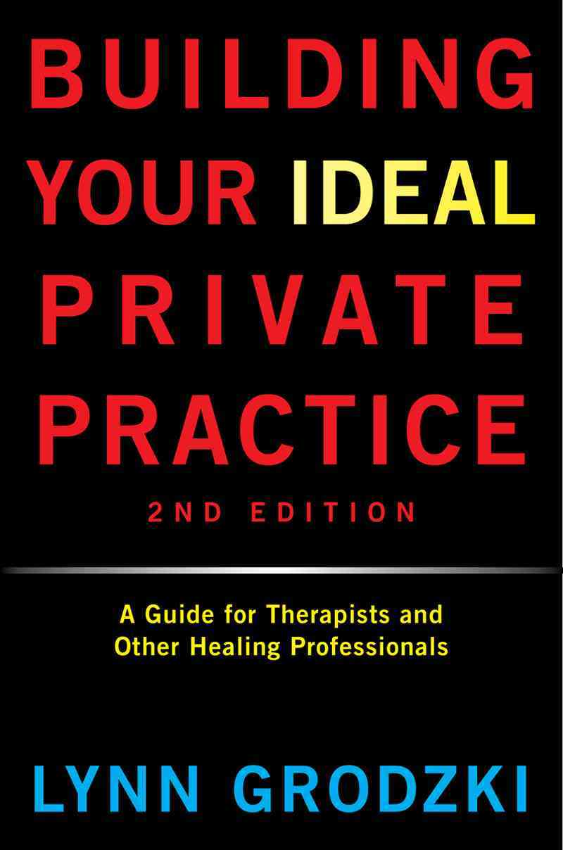 Building Your Ideal Private Practice: A Guide for Therapists and Other Healing Professionals (Hardcover)