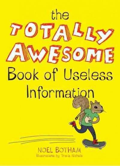 The Totally Awesome Book of Useless Information (Paperback)