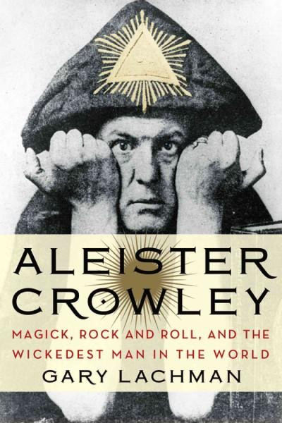 Aleister Crowley: Magick, Rock and Roll, and the Wickedest Man in the World (Paperback)